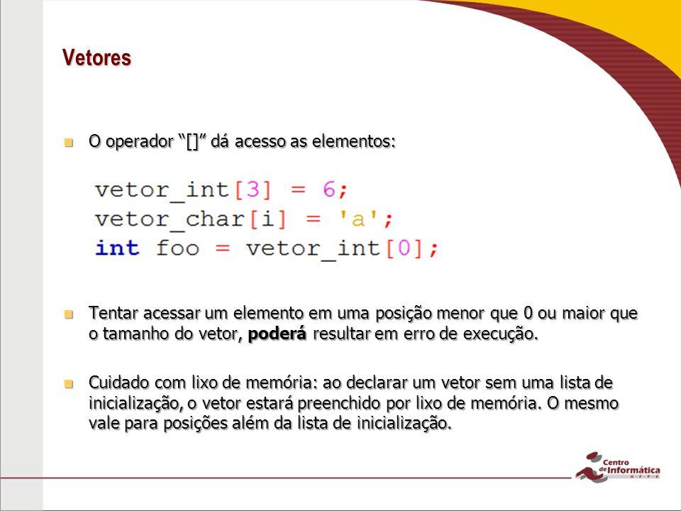 Vetores O operador [] dá acesso as elementos: